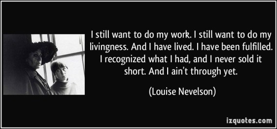 "An example of the use of ""livingness"" by sculptor Louise Nevelson (izquotes.com)"